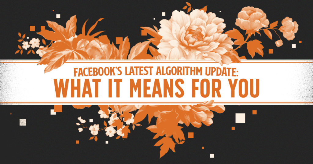 Flowers Blooming with Opportunity for Facebook's New Algorithm Update